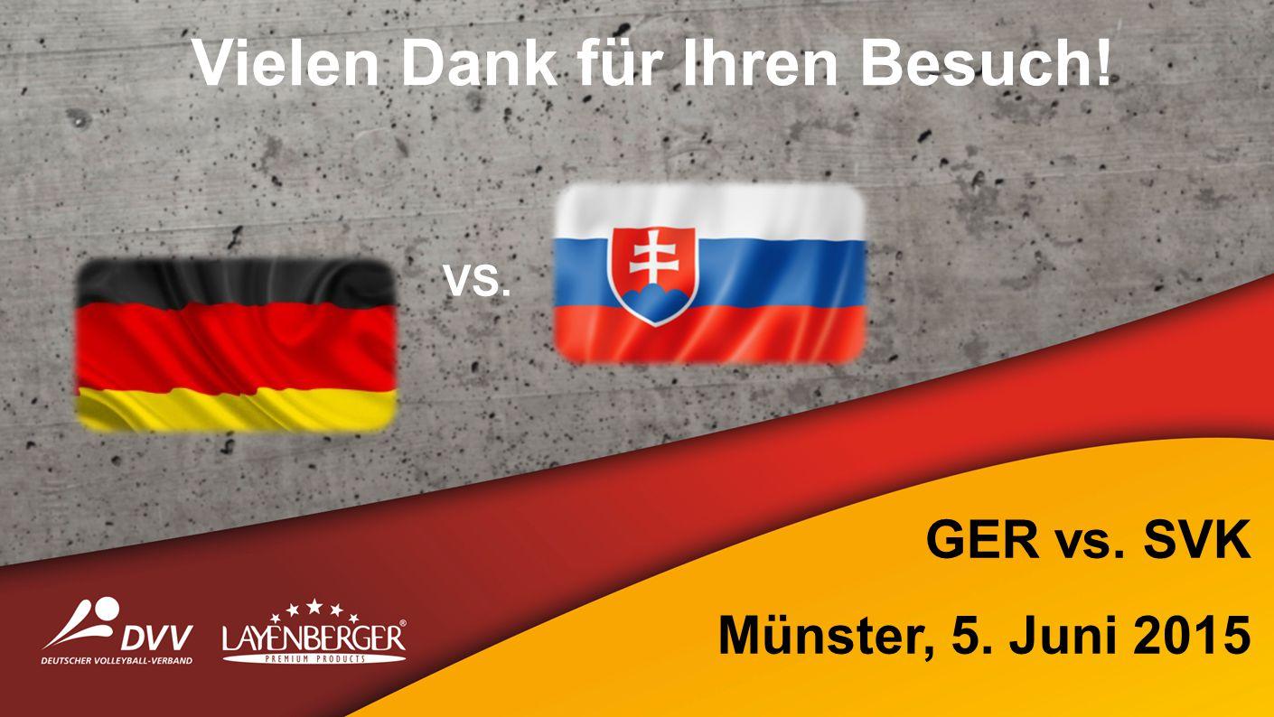 Vielen Dank für Ihren Besuch! VS. GER vs. SVK Münster, 5. Juni 2015