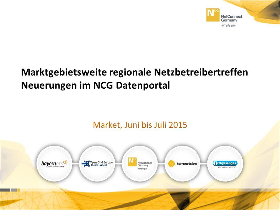 Marktgebietsweite regionale Netzbetreibertreffen Neuerungen im NCG Datenportal Market, Juni bis Juli 2015