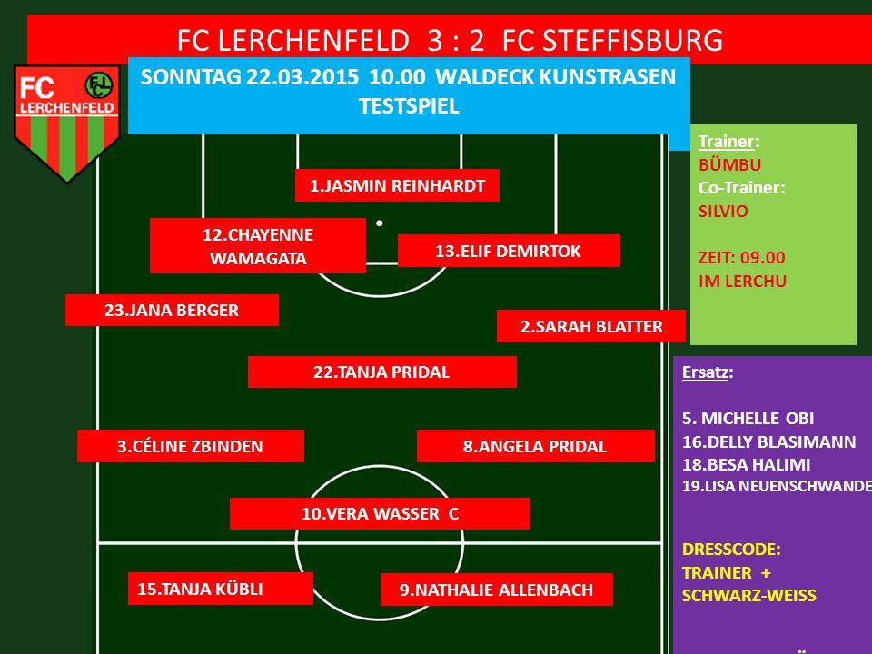 FC LERCHENFELD 3 : 2 FC STEFFISBURG SONNTAG 22.03.2015 10.00 WALDECK KUNSTRASEN TESTSPIEL 1.JASMIN REINHARDT 13.ELIF DEMIRTOK Ersatz: 5.