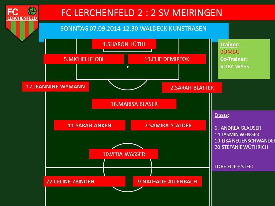 FC LERCHENFELD 2 : 2 SV MEIRINGEN SONNTAG 07.09.2014 12.30 WALDECK KUNSTRASEN 1.SHARON LÜTHI 5.MICHELLE OBI Ersatz: 6.