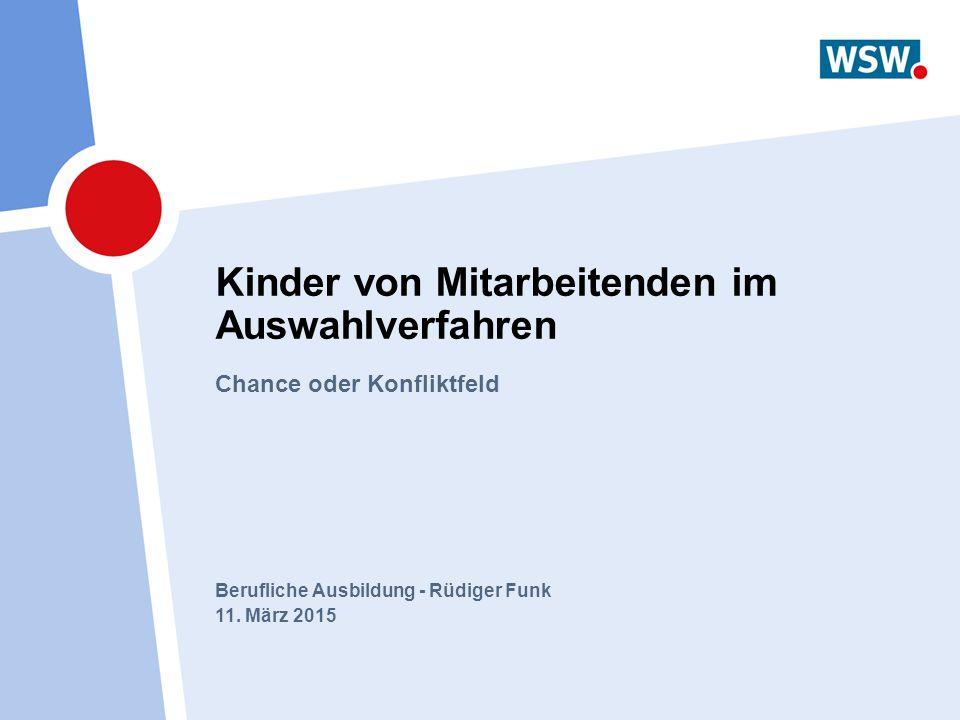 Berufliche Ausbildung - Rüdiger Funk 11. März 2015 Kinder von Mitarbeitenden im Auswahlverfahren Chance oder Konfliktfeld