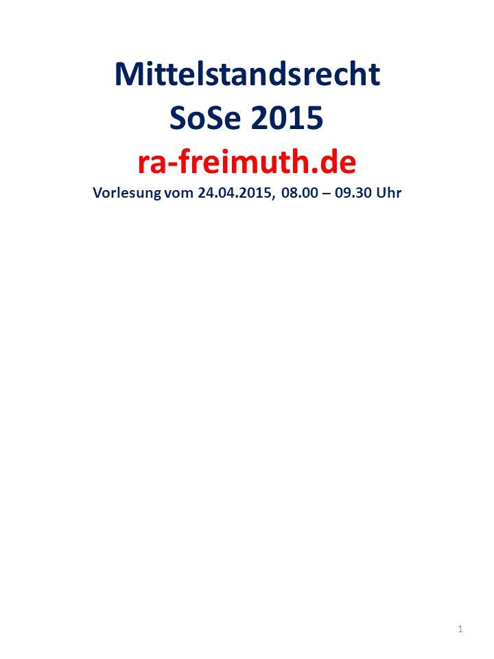 Mittelstandsrecht SoSe 2015 ra-freimuth.de Vorlesung vom 24.04.2015, 08.00 – 09.30 Uhr 1