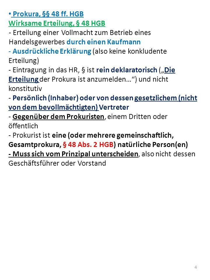 Prokura, §§ 48 ff. HGB Wirksame Erteilung, § 48 HGB - Erteilung einer Vollmacht zum Betrieb eines Handelsgewerbes durch einen Kaufmann - Ausdrückliche