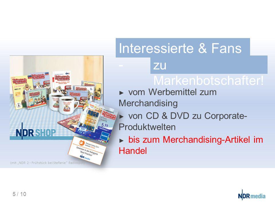 Interessierte & Fans - zu Markenbotschafter! ► vom Werbemittel zum Merchandising ► von CD & DVD zu Corporate- Produktwelten ► bis zum Merchandising-Ar