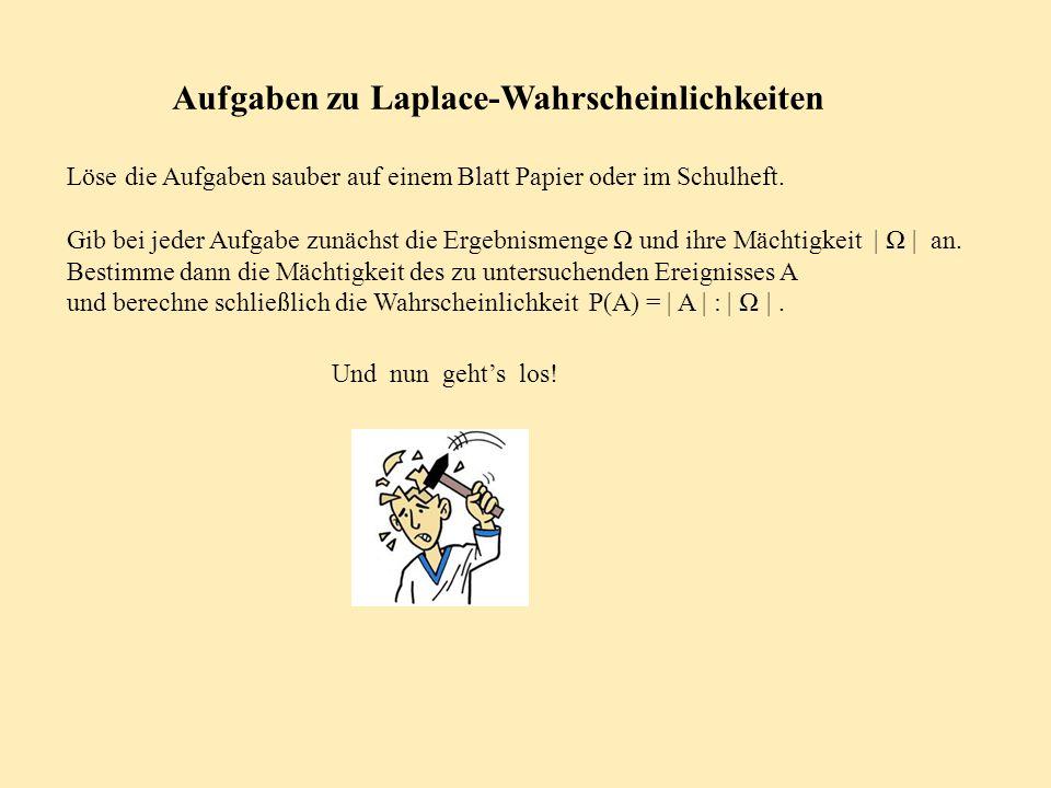 Aufgaben zu Laplace-Wahrscheinlichkeiten Löse die Aufgaben sauber auf einem Blatt Papier oder im Schulheft. Gib bei jeder Aufgabe zunächst die Ergebni