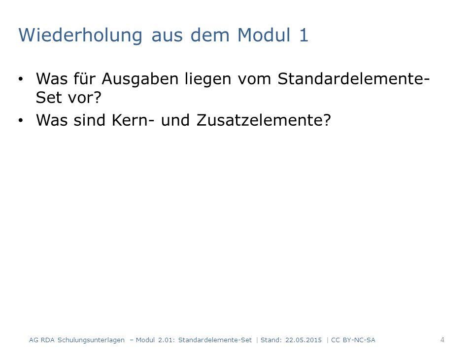 Wiederholung aus dem Modul 1 Was für Ausgaben liegen vom Standardelemente- Set vor? Was sind Kern- und Zusatzelemente? 4 AG RDA Schulungsunterlagen –