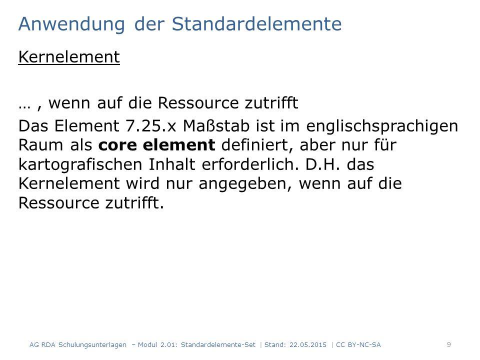 Anwendung der Standardelemente Kernelement …, wenn auf die Ressource zutrifft Das Element 7.25.x Maßstab ist im englischsprachigen Raum als core element definiert, aber nur für kartografischen Inhalt erforderlich.