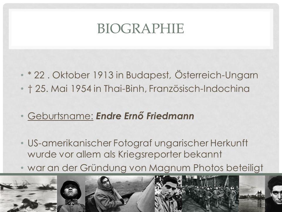 BIOGRAPHIE * 22. Oktober 1913 in Budapest, Österreich-Ungarn † 25. Mai 1954 in Thai-Binh, Französisch-Indochina Geburtsname: Endre Ernő Friedmann US-a