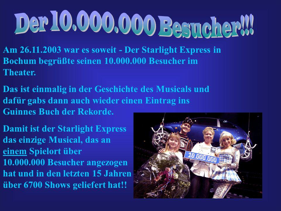 Am 18 Oktober 2001 feierte der Starlight Express denn 8 800 000 sten Besucher und somit auch, dass es ab sofort das erfolgreichste Musical der Welt wa