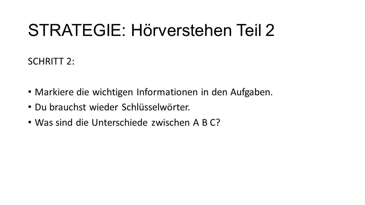 STRATEGIE: Hörverstehen Teil 2 SCHRITT 2: Markiere die wichtigen Informationen in den Aufgaben.