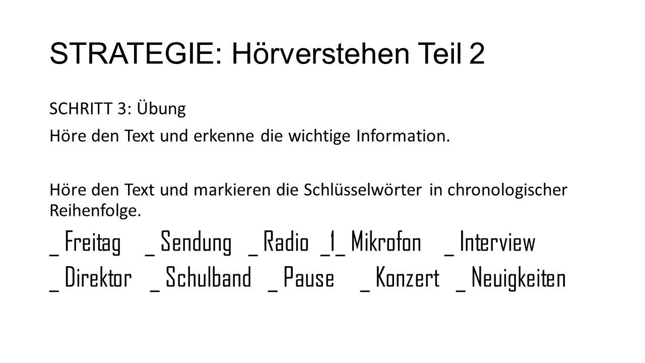 STRATEGIE: Hörverstehen Teil 2 SCHRITT 3: Übung Höre den Text und erkenne die wichtige Information.