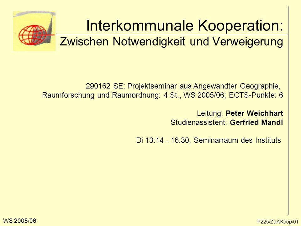 Interkommunale Kooperation: Zwischen Notwendigkeit und Verweigerung 290162 SE: Projektseminar aus Angewandter Geographie, Raumforschung und Raumordnun