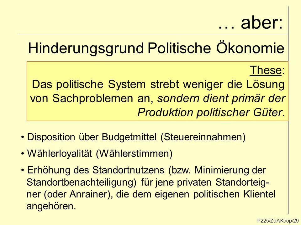 … aber: P225/ZuAKoop/29 Hinderungsgrund Politische Ökonomie These: Das politische System strebt weniger die Lösung von Sachproblemen an, sondern dient