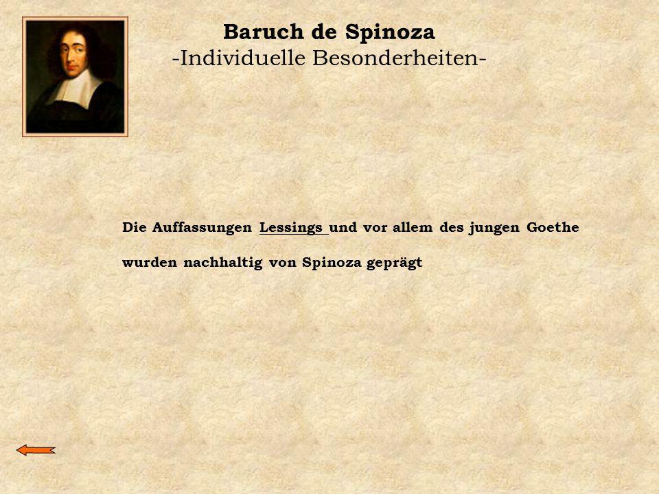 Baruch de Spinoza -Individuelle Besonderheiten- Die Auffassungen Lessings und vor allem des jungen GoetheLessings wurden nachhaltig von Spinoza gepräg