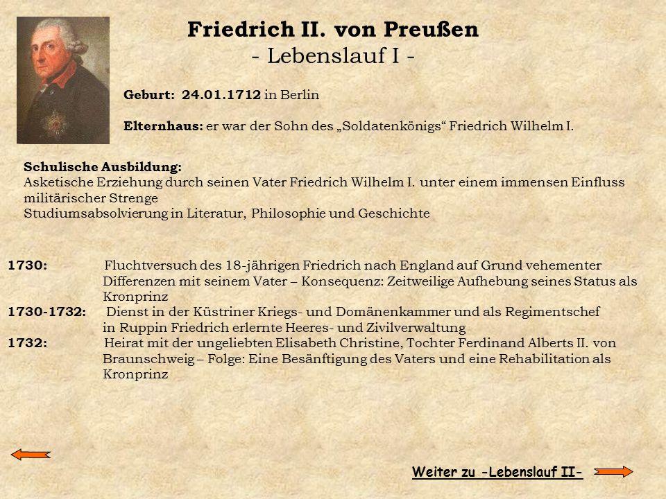 """Friedrich II. von Preußen - Lebenslauf I - Geburt: 24.01.1712 in Berlin Elternhaus: er war der Sohn des """"Soldatenkönigs"""" Friedrich Wilhelm I. Schulisc"""