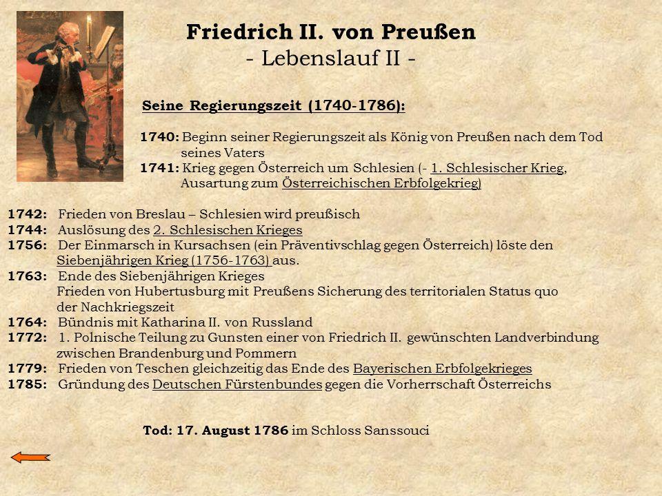 Friedrich II. von Preußen - Lebenslauf II - Seine Regierungszeit (1740-1786): 1740: Beginn seiner Regierungszeit als König von Preußen nach dem Tod se