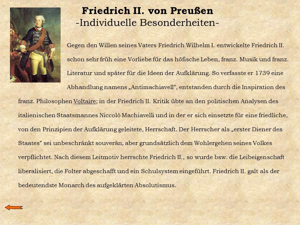 Friedrich II. von Preußen -Individuelle Besonderheiten- Gegen den Willen seines Vaters Friedrich Wilhelm I. entwickelte Friedrich II. schon sehr früh