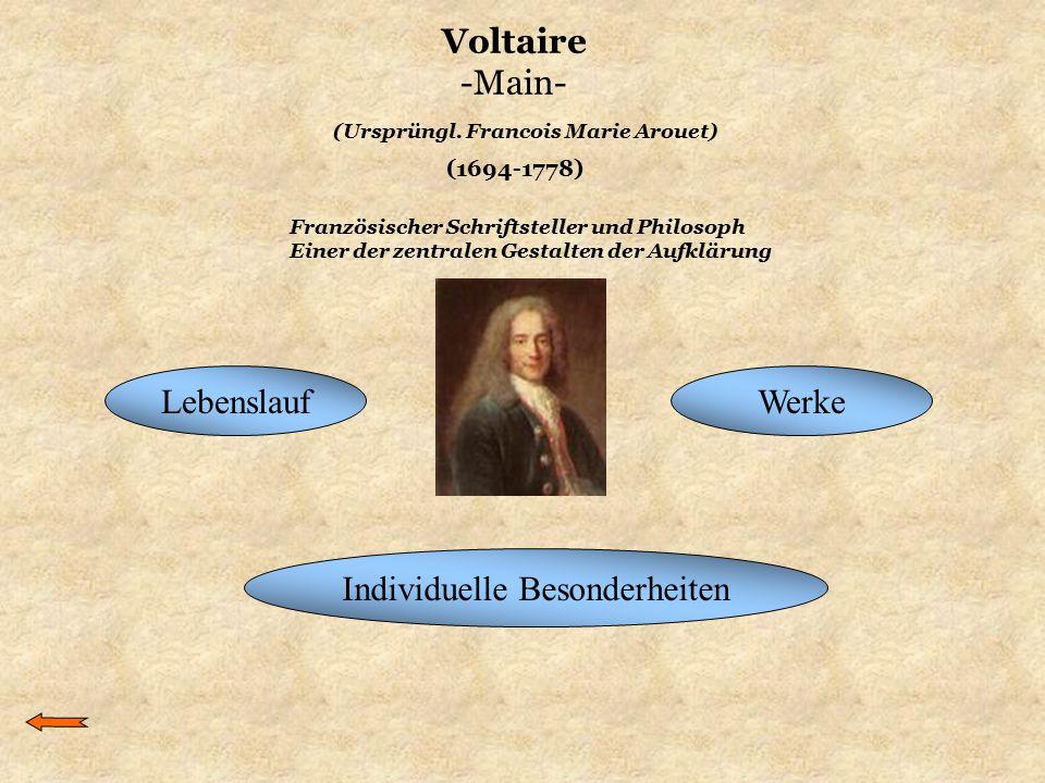 Voltaire -Main- LebenslaufWerke Individuelle Besonderheiten (Ursprüngl. Francois Marie Arouet) (1694-1778) Französischer Schriftsteller und Philosoph