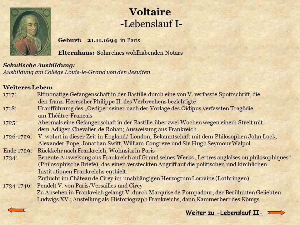 Voltaire -Lebenslauf I- Geburt: 21.11.1694 in Paris Elternhaus: Sohn eines wohlhabenden Notars Schulische Ausbildung: Ausbildung am Collège Louis-le-G