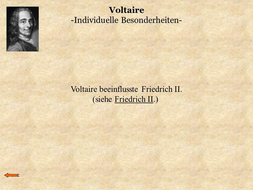 Voltaire -Individuelle Besonderheiten- Voltaire beeinflusste Friedrich II. (siehe Friedrich II.)Friedrich II