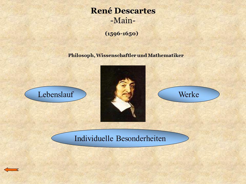 René Descartes -Main- LebenslaufWerke Individuelle Besonderheiten (1596-1650) Philosoph, Wissenschaftler und Mathematiker