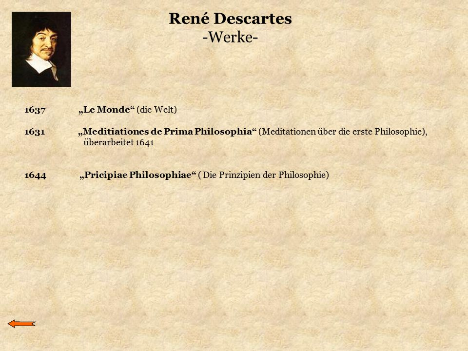 "René Descartes -Werke- 1637 ""Le Monde"" (die Welt) 1631 ""Meditiationes de Prima Philosophia"" (Meditationen über die erste Philosophie), überarbeitet 16"