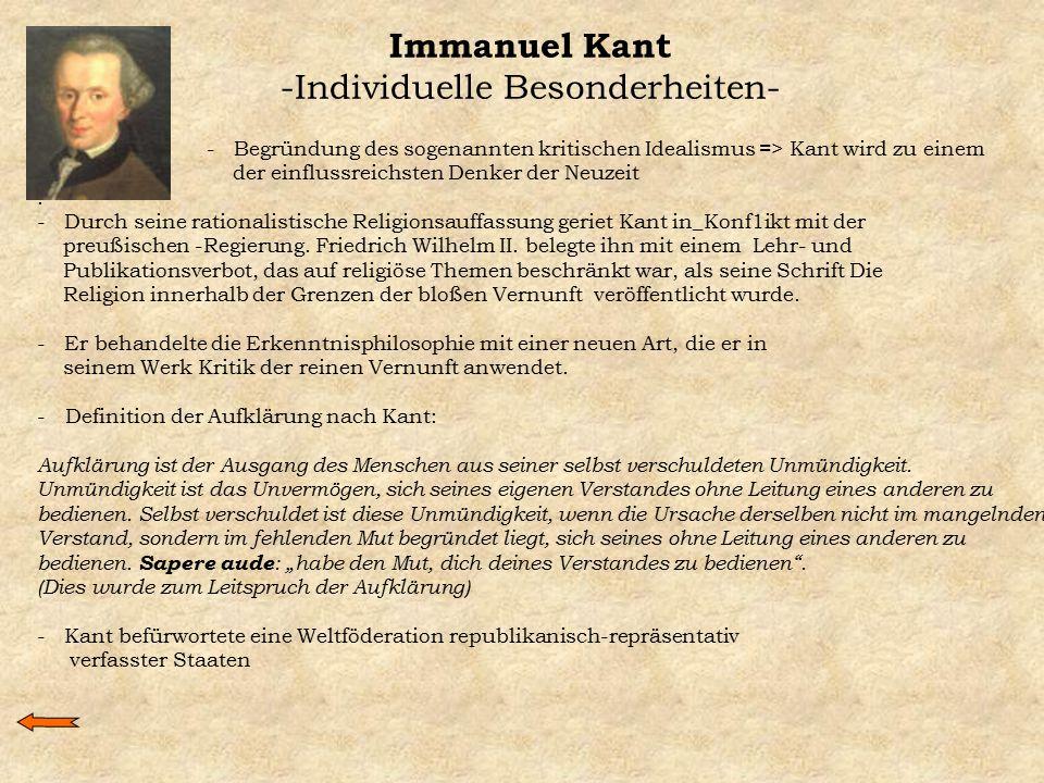 Immanuel Kant -Individuelle Besonderheiten- - Begründung des sogenannten kritischen Idealismus => Kant wird zu einem der einflussreichsten Denker der
