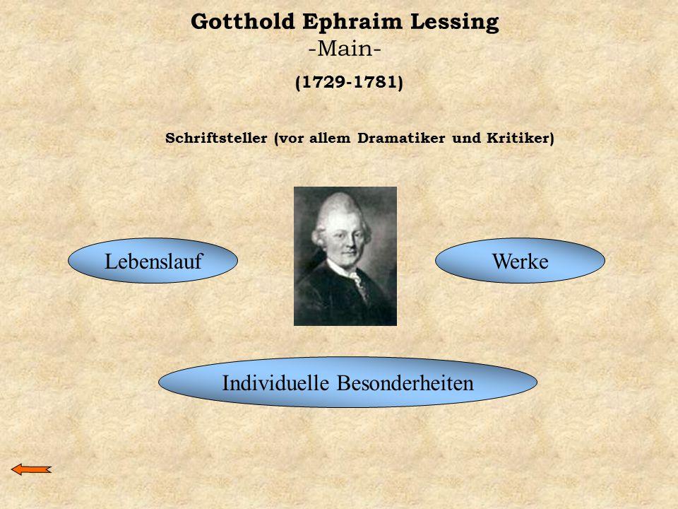 Gotthold Ephraim Lessing -Main- LebenslaufWerke Individuelle Besonderheiten (1729-1781) Schriftsteller (vor allem Dramatiker und Kritiker)