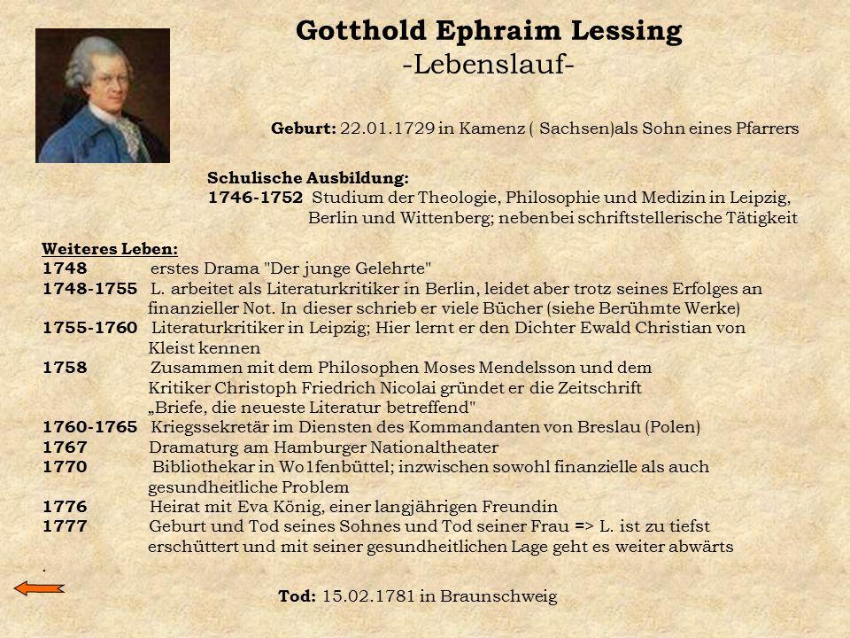 Gotthold Ephraim Lessing -Lebenslauf- Geburt: 22.01.1729 in Kamenz ( Sachsen)als Sohn eines Pfarrers Schulische Ausbildung: 1746-1752 Studium der Theo
