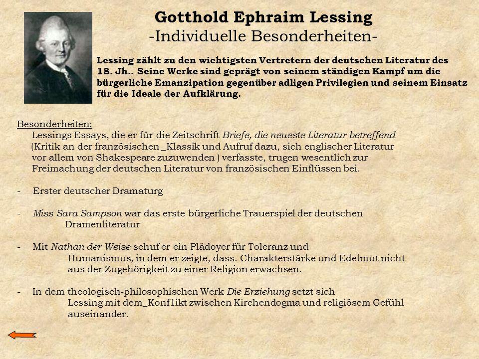 Gotthold Ephraim Lessing -Individuelle Besonderheiten- Lessing zählt zu den wichtigsten Vertretern der deutschen Literatur des 18. Jh.. Seine Werke si
