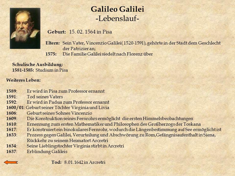 Galileo Galilei -Lebenslauf- Geburt: 15. 02. 1564 in Pisa Eltern: Sein Vater, Vincenzio Galilei( 1520-1591), gehörte in der Stadt dem Geschlecht der P