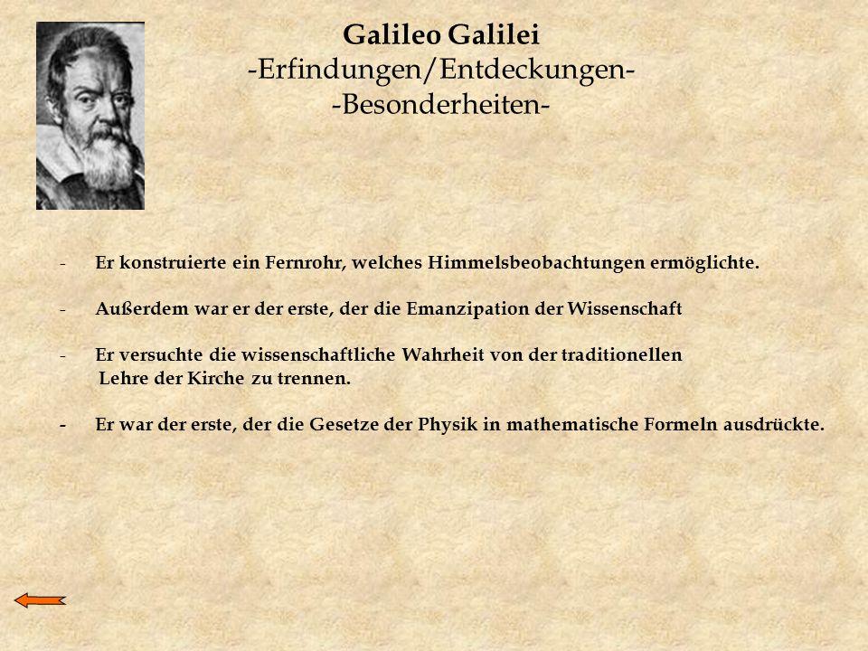 Galileo Galilei -Erfindungen/Entdeckungen- -Besonderheiten- - Er konstruierte ein Fernrohr, welches Himmelsbeobachtungen ermöglichte. - Außerdem war e