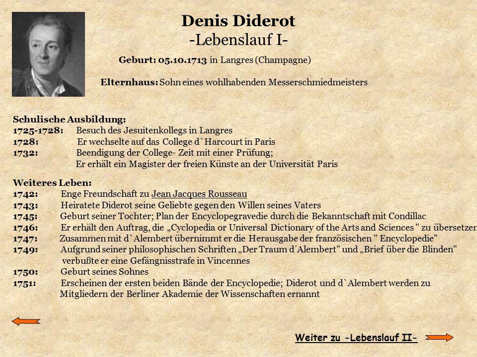 Denis Diderot -Lebenslauf I- Geburt: 05.10.1713 in Langres (Champagne) Elternhaus: Sohn eines wohlhabenden Messerschmiedmeisters Schulische Ausbildung