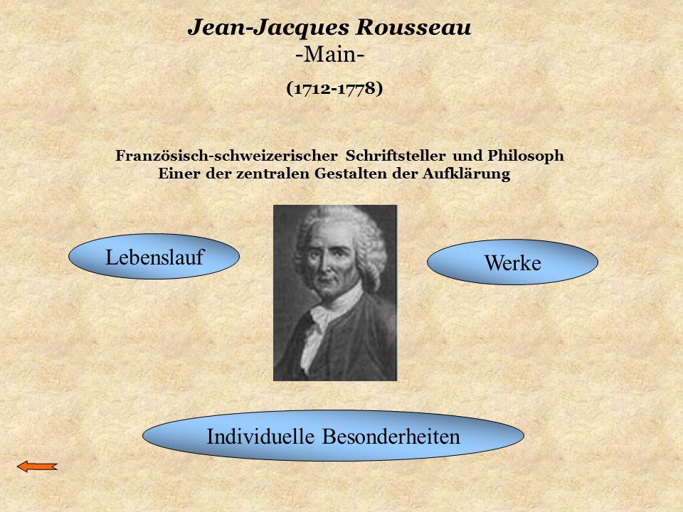 Jean-Jacques Rousseau -Main- (1712-1778) Lebenslauf Werke Französisch-schweizerischer Schriftsteller und Philosoph Einer der zentralen Gestalten der A