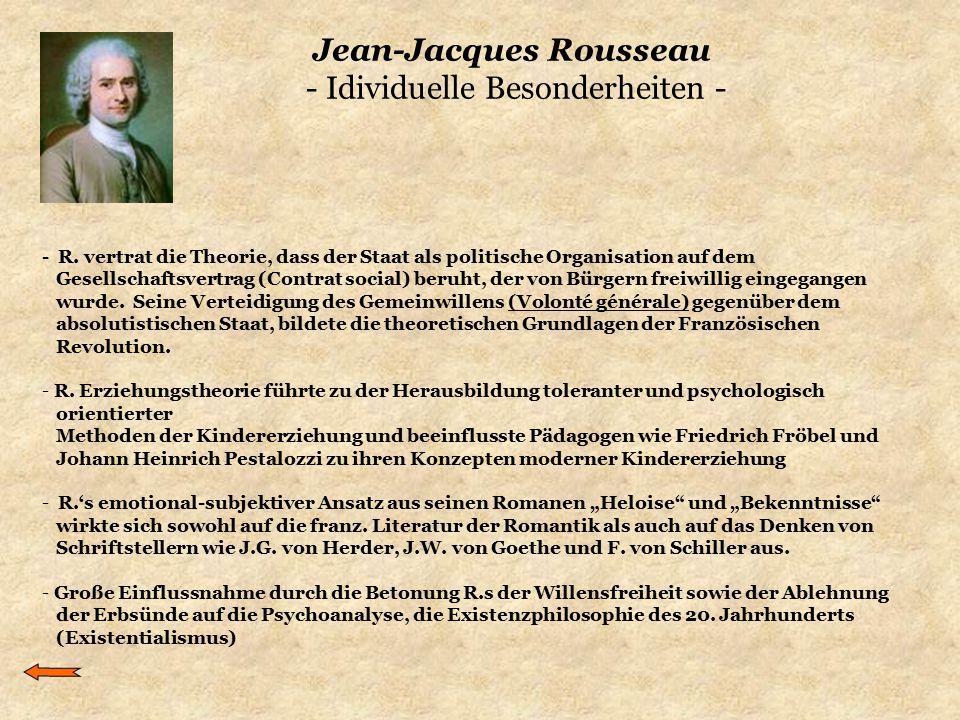Jean-Jacques Rousseau - Idividuelle Besonderheiten - - R. vertrat die Theorie, dass der Staat als politische Organisation auf dem Gesellschaftsvertrag