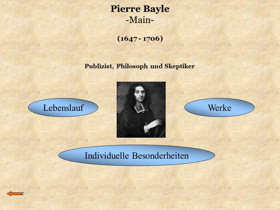 Pierre Bayle -Main- (1647 - 1706) LebenslaufWerke Individuelle Besonderheiten Publizist, Philosoph und Skeptiker