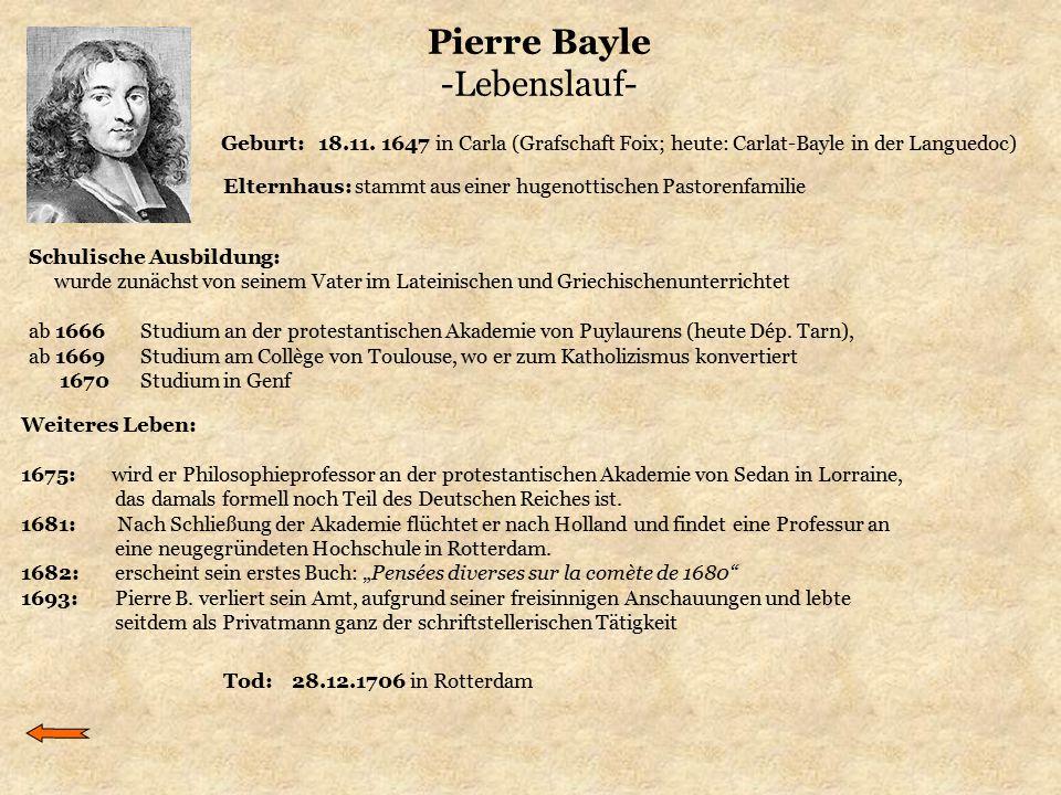 Pierre Bayle -Lebenslauf- Geburt: 18.11. 1647 in Carla (Grafschaft Foix; heute: Carlat-Bayle in der Languedoc) Elternhaus: stammt aus einer hugenottis