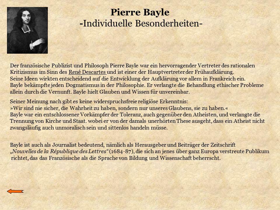 Pierre Bayle -Individuelle Besonderheiten- Der französische Publizist und Philosoph Pierre Bayle war ein hervorragender Vertreter des rationalen Kriti