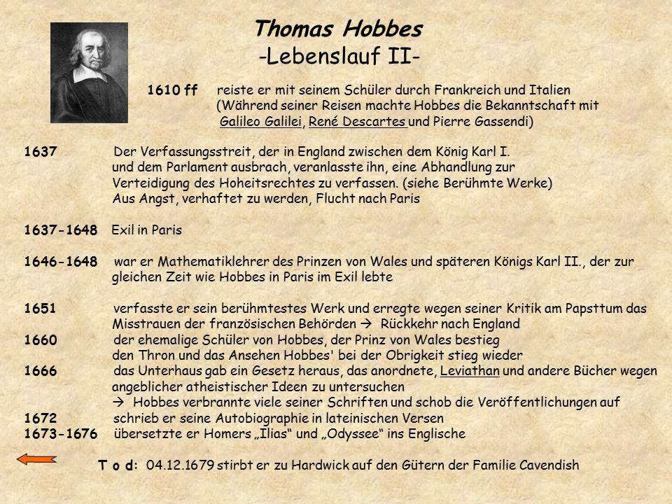 Thomas Hobbes -Lebenslauf II- 1637 Der Verfassungsstreit, der in England zwischen dem König Karl I. und dem Parlament ausbrach, veranlasste ihn, eine
