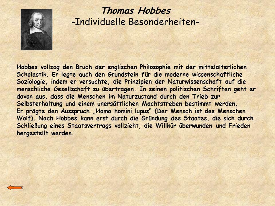 Thomas Hobbes -Individuelle Besonderheiten- Hobbes vollzog den Bruch der englischen Philosophie mit der mittelalterlichen Scholastik. Er legte auch de