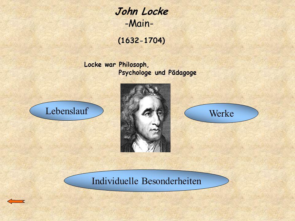 John Locke -Main- (1632-1704) Individuelle Besonderheiten Lebenslauf Werke Locke war Philosoph, Psychologe und Pädagoge