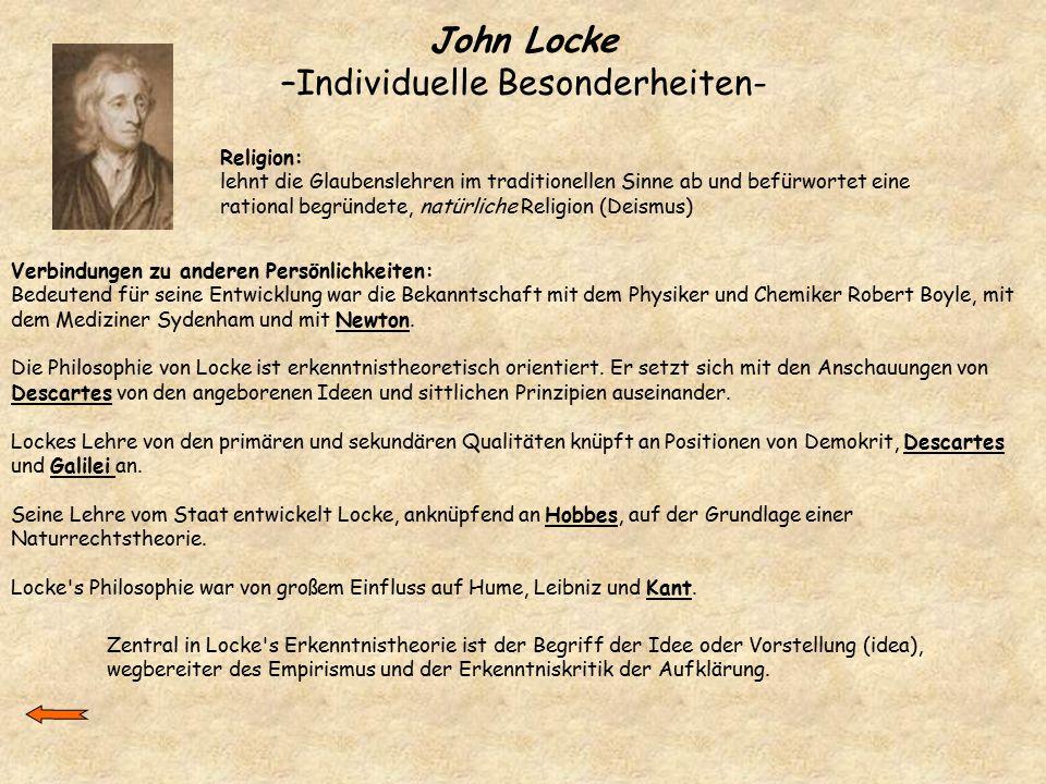 John Locke –Individuelle Besonderheiten- Religion: lehnt die Glaubenslehren im traditionellen Sinne ab und befürwortet eine rational begründete, natür