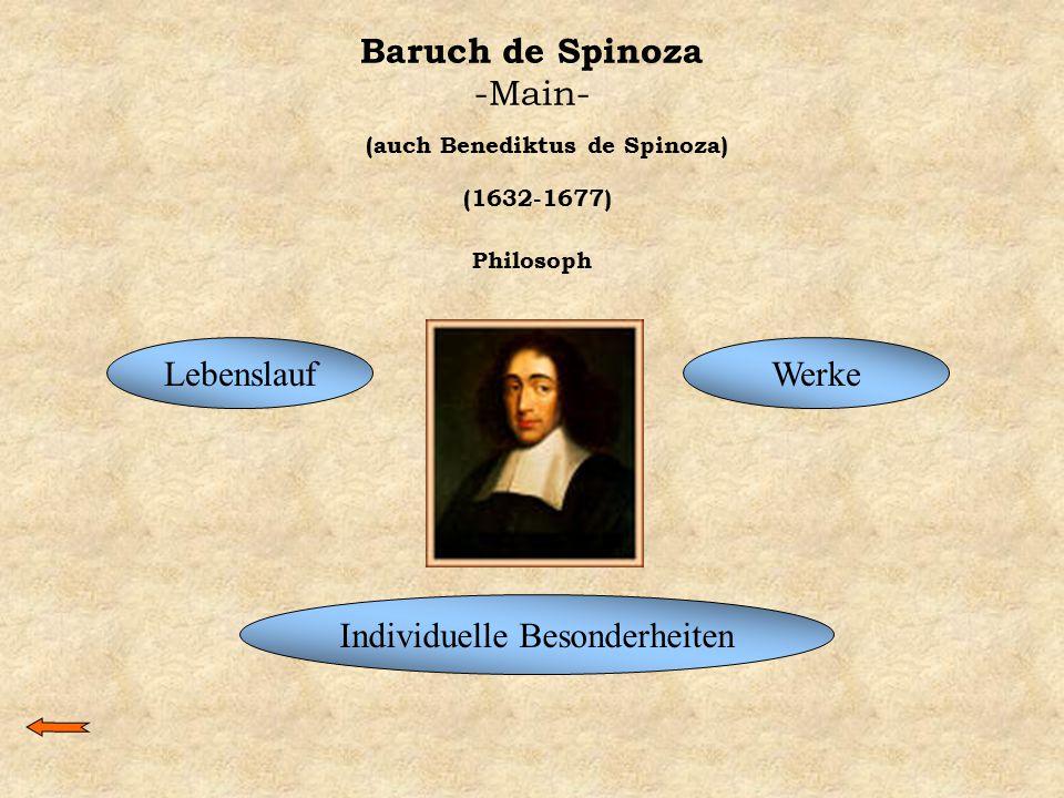 Baruch de Spinoza -Main- Lebenslauf (auch Benediktus de Spinoza) (1632-1677) Philosoph Individuelle Besonderheiten Werke