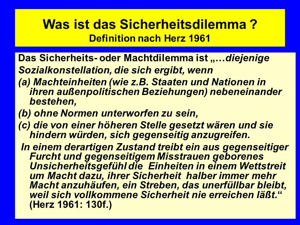 """Was ist das Sicherheitsdilemma ? Definition nach Herz 1961 Das Sicherheits- oder Machtdilemma ist """"…diejenige Sozialkonstellation, die sich ergibt, we"""