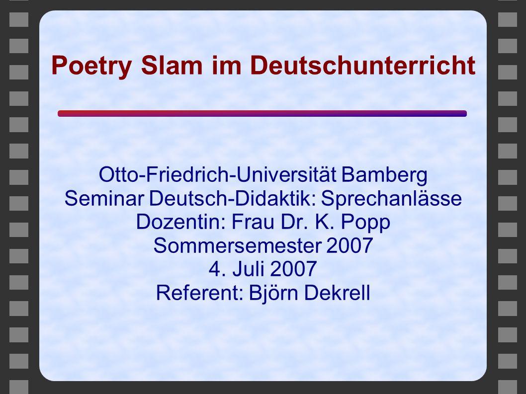 Poetry Slam im Deutschunterricht Otto-Friedrich-Universität Bamberg Seminar Deutsch-Didaktik: Sprechanlässe Dozentin: Frau Dr. K. Popp Sommersemester
