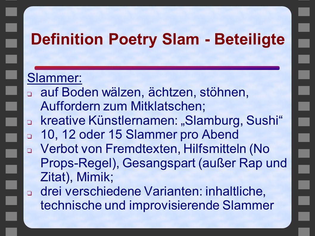 """Definition Poetry Slam - Beteiligte Slammer: ❑ auf Boden wälzen, ächtzen, stöhnen, Auffordern zum Mitklatschen; ❑ kreative Künstlernamen: """"Slamburg, S"""