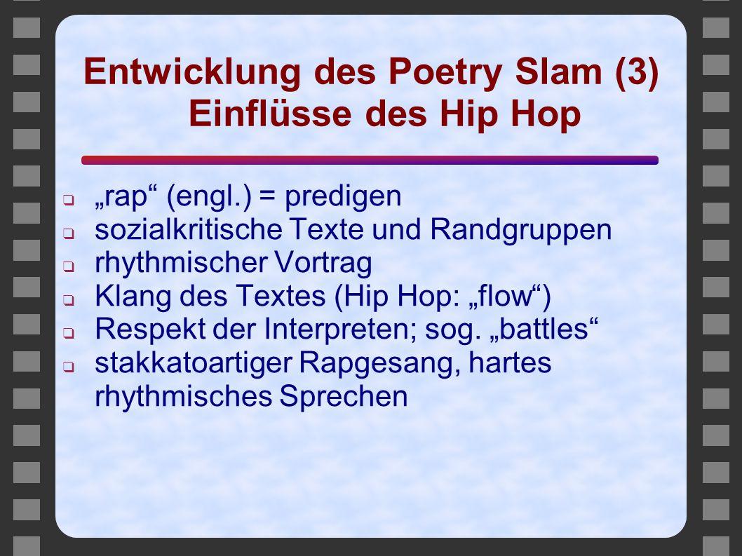 """Entwicklung des Poetry Slam (3) Einflüsse des Hip Hop ❑ """"rap"""" (engl.) = predigen ❑ sozialkritische Texte und Randgruppen ❑ rhythmischer Vortrag ❑ Klan"""