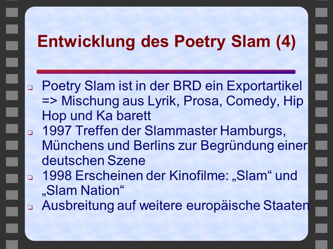 Entwicklung des Poetry Slam (4) ❑ Poetry Slam ist in der BRD ein Exportartikel => Mischung aus Lyrik, Prosa, Comedy, Hip Hop und Ka barett ❑ 1997 Tref