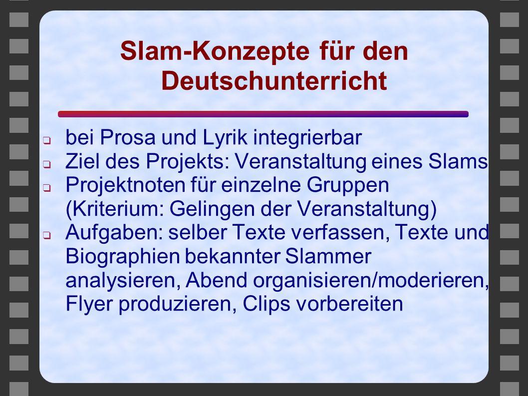 Slam-Konzepte für den Deutschunterricht ❑ bei Prosa und Lyrik integrierbar ❑ Ziel des Projekts: Veranstaltung eines Slams ❑ Projektnoten für einzelne