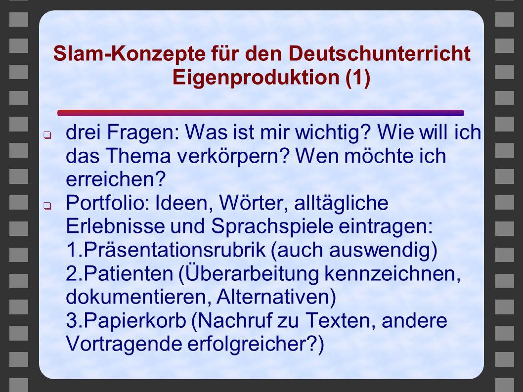 Slam-Konzepte für den Deutschunterricht Eigenproduktion (1) ❑ drei Fragen: Was ist mir wichtig? Wie will ich das Thema verkörpern? Wen möchte ich erre